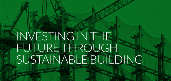 Investing in the future through sustainable building